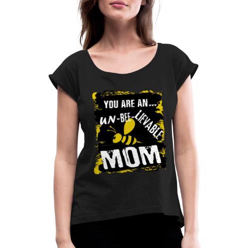you re a un BEE Lievable mom - Frauen T-Shirt mit gerollten Ärmeln