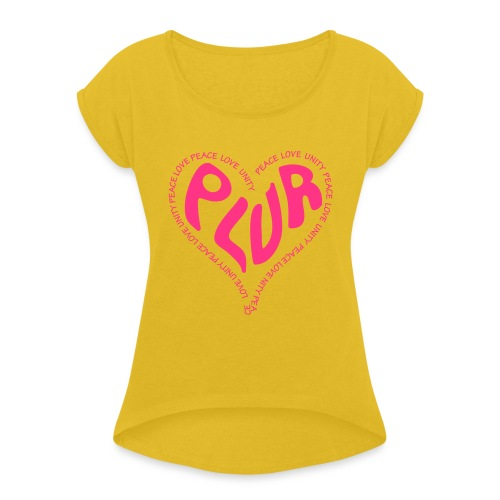 PLUR Peace Love Unity & Respect ravers mantra in a - Women's T-Shirt with rolled up sleeves
