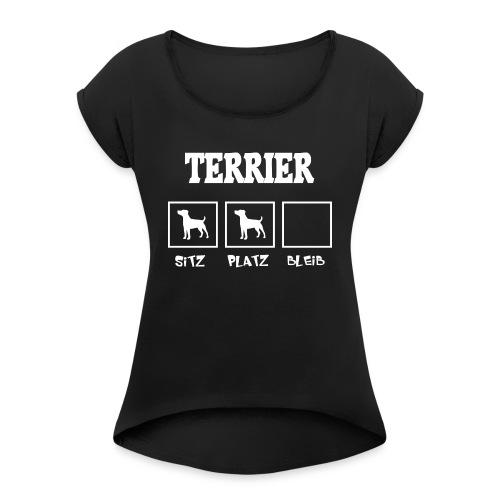 Terrier SITZ PLATZ BLEIB - Frauen T-Shirt mit gerollten Ärmeln