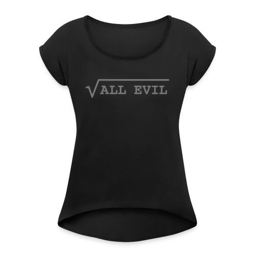 Root of all evil – lustige Geschenkidee - Frauen T-Shirt mit gerollten Ärmeln