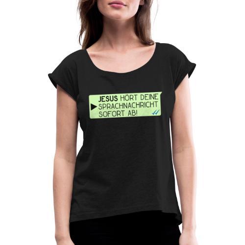 Jesus hört deine Sprachnachricht - Christlich - Frauen T-Shirt mit gerollten Ärmeln