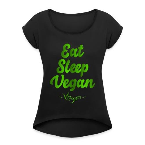 Eat Sleep Vegan - Naisten T-paita, jossa rullatut hihat