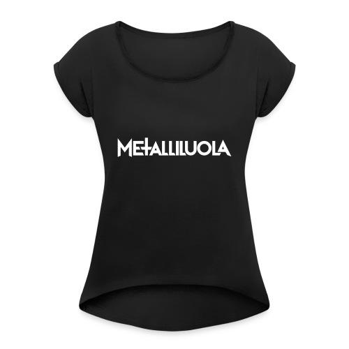 Metalliluola logo - Naisten T-paita, jossa rullatut hihat