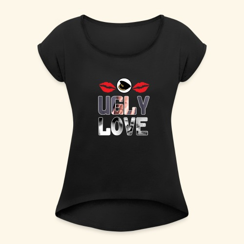 Ugly Love - Women's T-Shirt with rolled up sleeves