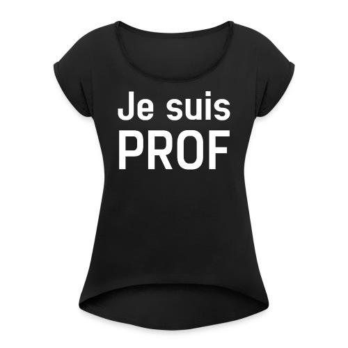 JE SUIS PROF - T-shirt à manches retroussées Femme