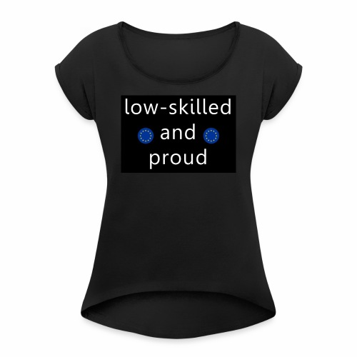 low-skilled Brexit - Women's T-Shirt with rolled up sleeves