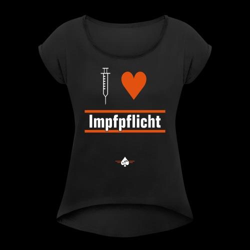 I ♥ Impfpflicht - Frauen T-Shirt mit gerollten Ärmeln