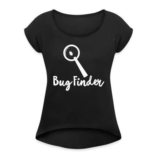 Programmierer Bug Finder Programmieren Nerd Spruch - Frauen T-Shirt mit gerollten Ärmeln