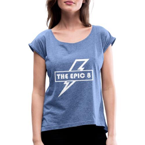 The Epic 8 - valkoinen logo - Naisten T-paita, jossa rullatut hihat