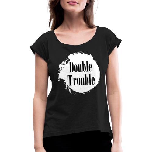 Double trouble - Frauen T-Shirt mit gerollten Ärmeln