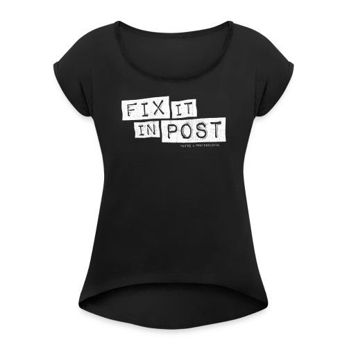fix it in post – lustige Geschenkidee - Frauen T-Shirt mit gerollten Ärmeln