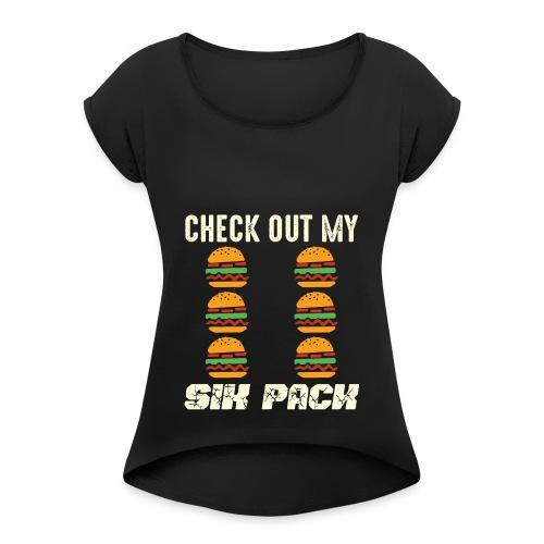 Check out my Burger SIX PACK - Frauen T-Shirt mit gerollten Ärmeln