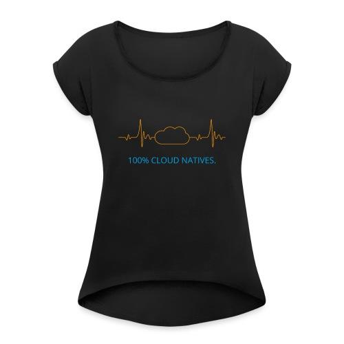 100% Cloud Natives. - Frauen T-Shirt mit gerollten Ärmeln