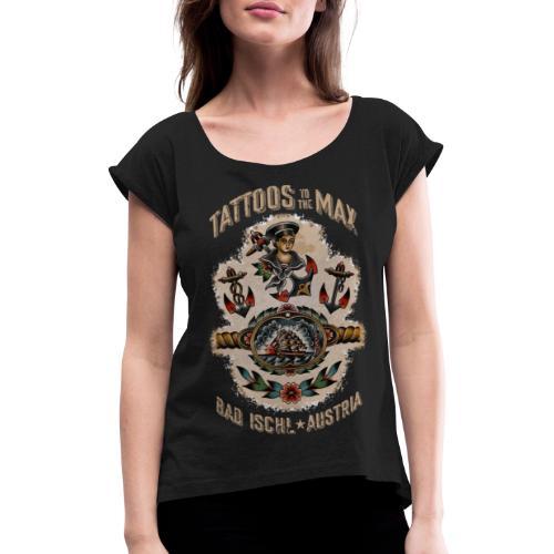 Waters Sailor Ship Matrose Tattoos to the Max - Frauen T-Shirt mit gerollten Ärmeln