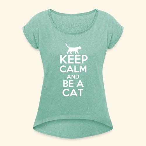 Keep Calm Katzen T-Shirt Englisch - Frauen T-Shirt mit gerollten Ärmeln