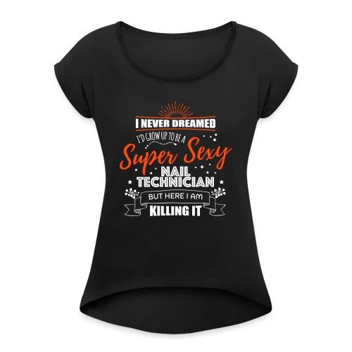 Super Sexy Nail Technician T-Shirt for Nail Salon - Vrouwen T-shirt met opgerolde mouwen