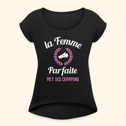 Footballeuse - La femme parfaite met des crampons - T-shirt à manches retroussées Femme