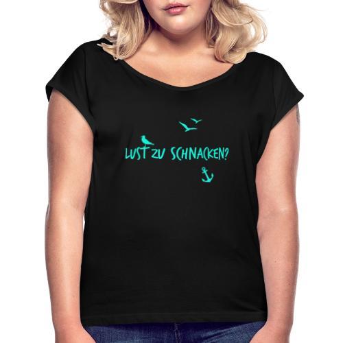 Lust zu schnacken tuerkis - Frauen T-Shirt mit gerollten Ärmeln