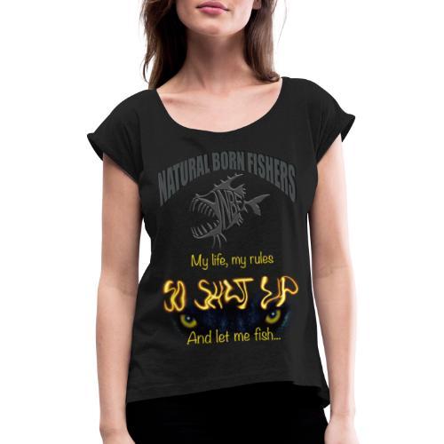 My life my rules - Naisten T-paita, jossa rullatut hihat