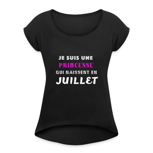 je suis une princesse qui naissent juillet - T-shirt à manches retroussées Femme