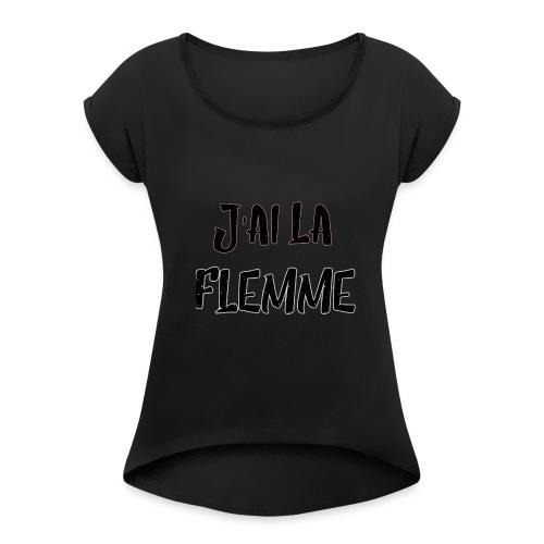 J'ai la FLEMME - T-shirt à manches retroussées Femme