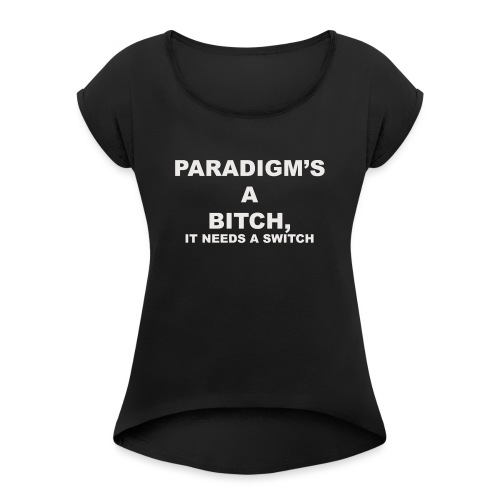 Paradigm's A Bitch - Women's T-Shirt with rolled up sleeves