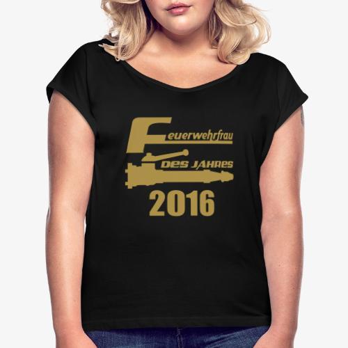 Feuerwehrfrau des Jahres - Frauen T-Shirt mit gerollten Ärmeln