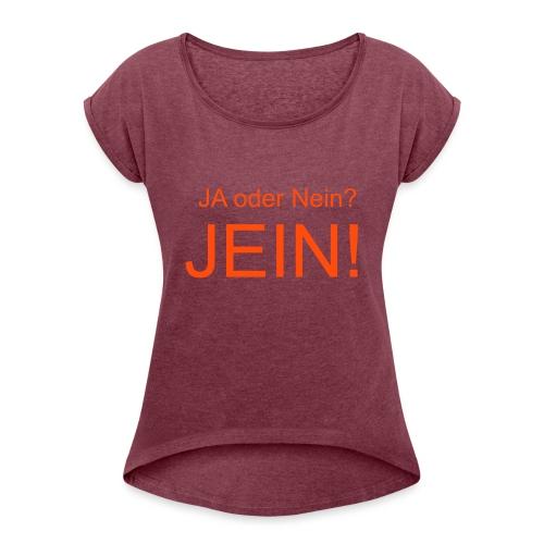 JEIN! - Frauen T-Shirt mit gerollten Ärmeln