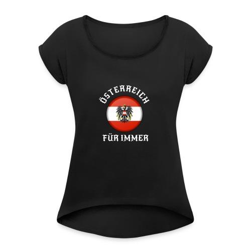 ÖSTERREICH FÜR IMMER - Frauen T-Shirt mit gerollten Ärmeln