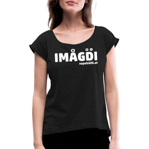 supatrüfö IMOGDI - Frauen T-Shirt mit gerollten Ärmeln