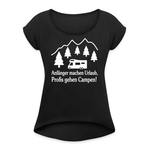 Camping Geschenk Campen Gehen Urlaub Spruch - Frauen T-Shirt mit gerollten Ärmeln