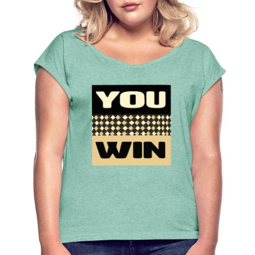 you win 1 - Women's T-Shirt with rolled up sleeves