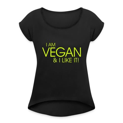 I am vegan and I like it - Frauen T-Shirt mit gerollten Ärmeln