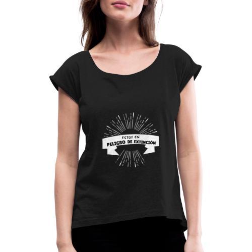 Peligro de extinción - Camiseta con manga enrollada mujer
