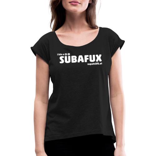suaptrüfö SÜBAFUX - Frauen T-Shirt mit gerollten Ärmeln
