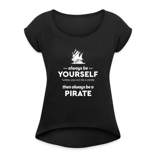 Be a pirate! (light version) - Women's T-Shirt with rolled up sleeves