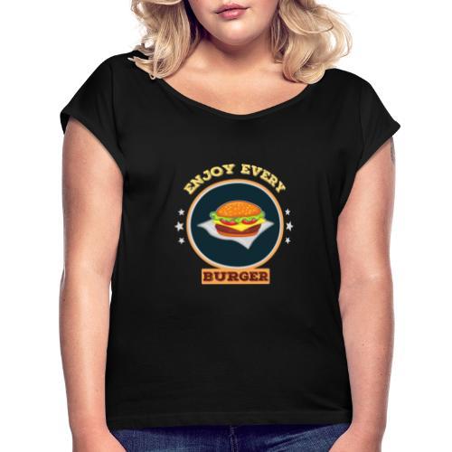 Enjoy every burger - Frauen T-Shirt mit gerollten Ärmeln