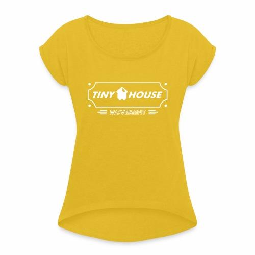 TinyHouse - Frauen T-Shirt mit gerollten Ärmeln