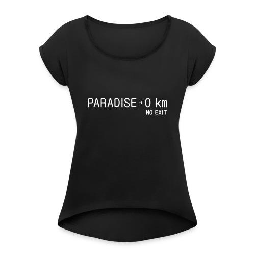 paradise0km - Frauen T-Shirt mit gerollten Ärmeln