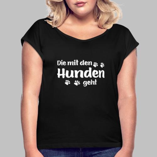 DIE MIT DEN HUNDEN GEHT - Hundepfoten - Frauen T-Shirt mit gerollten Ärmeln