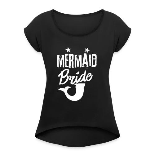 Meerjungenfrau Braut - Frauen T-Shirt mit gerollten Ärmeln
