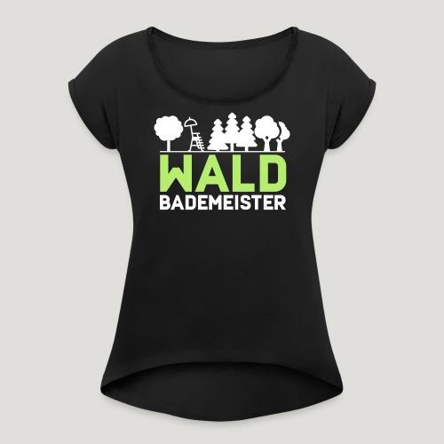 Waldbademeister für das Waldbaden im Waldbad - Frauen T-Shirt mit gerollten Ärmeln
