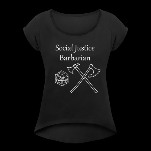 Social Justice Barbarian - Women's T-Shirt with rolled up sleeves