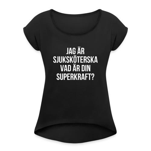 Sjuksköterska med superkrafter - T-shirt med upprullade ärmar dam