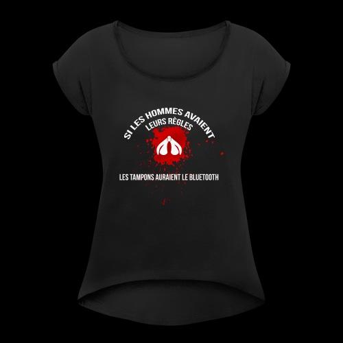 Si les hommes avaient leurs règles...... - T-shirt à manches retroussées Femme