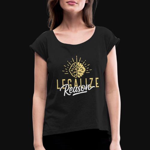 Légaliser la raison - T-shirt à manches retroussées Femme
