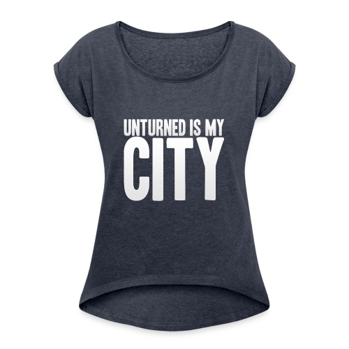 Unturned is my city - Women's T-Shirt with rolled up sleeves