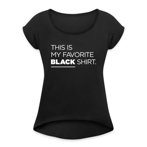 this is my favorite black shirt - Frauen T-Shirt mit gerollten Ärmeln