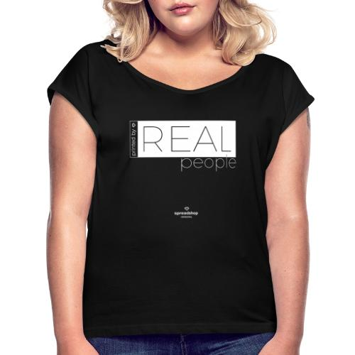 Real in white - Women's T-Shirt with rolled up sleeves