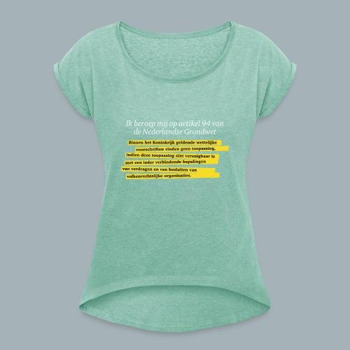 Nederlandse Grondwet T-Shirt - Artikel 94 - Vrouwen T-shirt met opgerolde mouwen